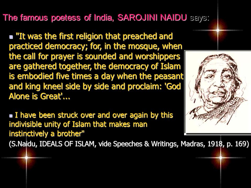 The famous poetess of India, SAROJINI NAIDU says: