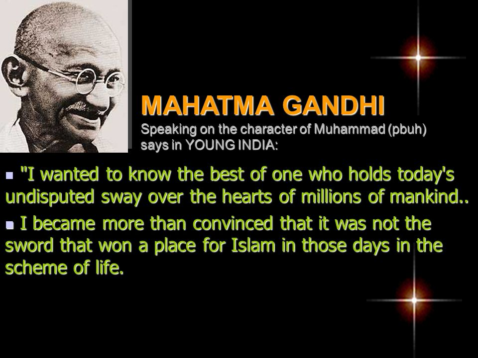 MAHATMA GANDHI Speaking on the character of Muhammad (pbuh) says in YOUNG INDIA: