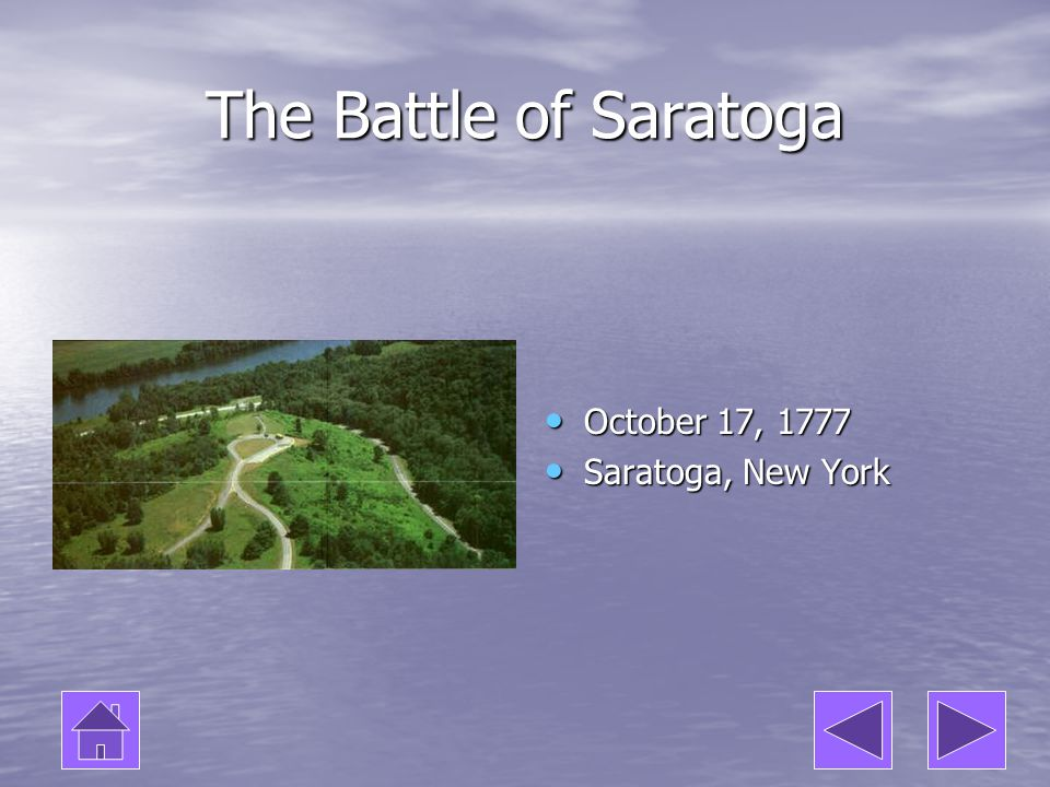 The Battle of Saratoga October 17, 1777 Saratoga, New York