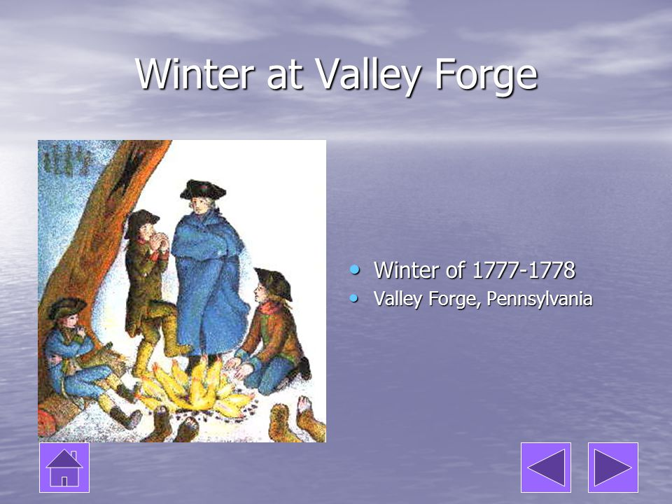 Winter at Valley Forge Winter of 1777-1778 Valley Forge, Pennsylvania