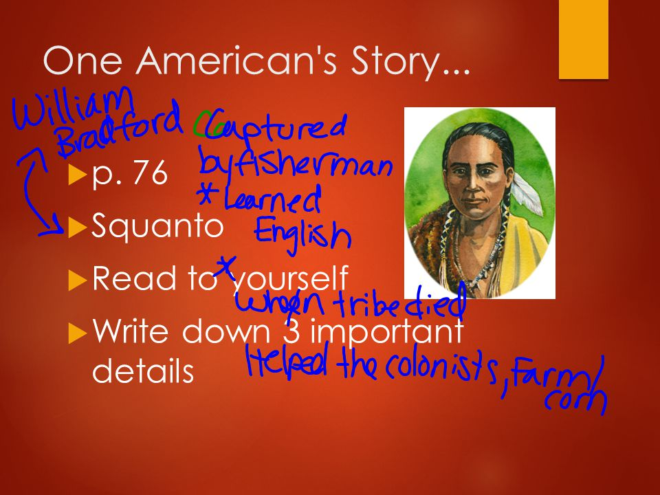 One American s Story... p. 76 Squanto Read to yourself