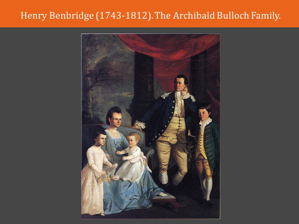 Henry Benbridge (1743-1812). The Archibald Bulloch Family.