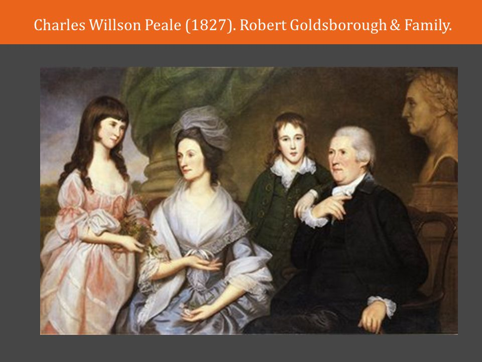 Charles Willson Peale (1827). Robert Goldsborough & Family.
