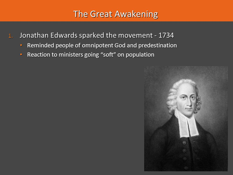The Great Awakening Jonathan Edwards sparked the movement - 1734