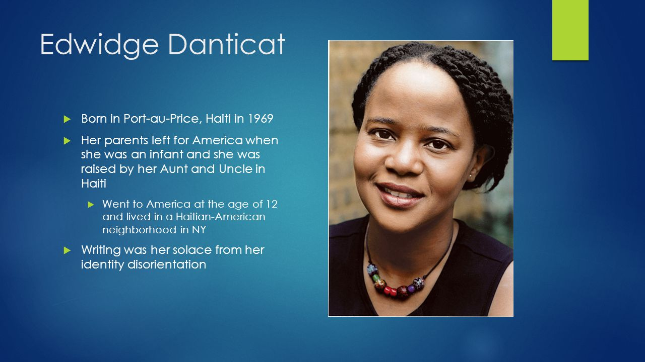 Edwidge Danticat Born in Port-au-Price, Haiti in 1969