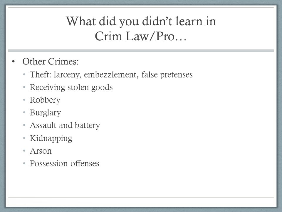What did you didn't learn in Crim Law/Pro…