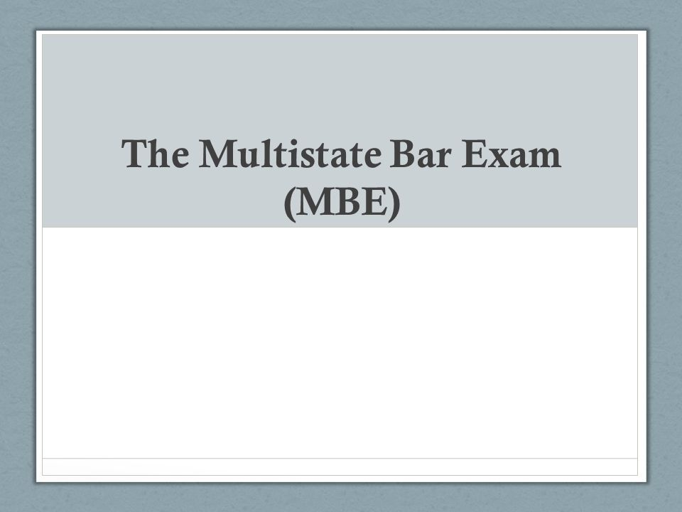 The Multistate Bar Exam (MBE)