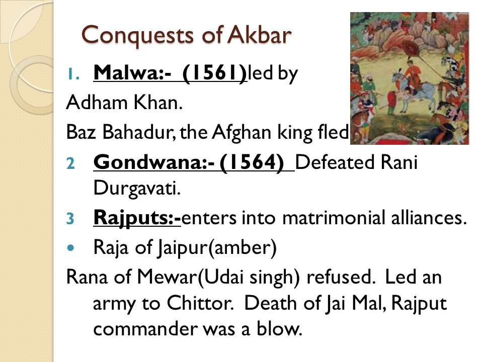 Conquests of Akbar Malwa:- (1561)led by Adham Khan.