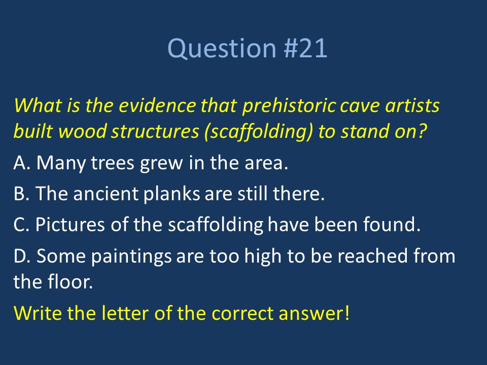 Question #21 What is the evidence that prehistoric cave artists built wood structures (scaffolding) to stand on