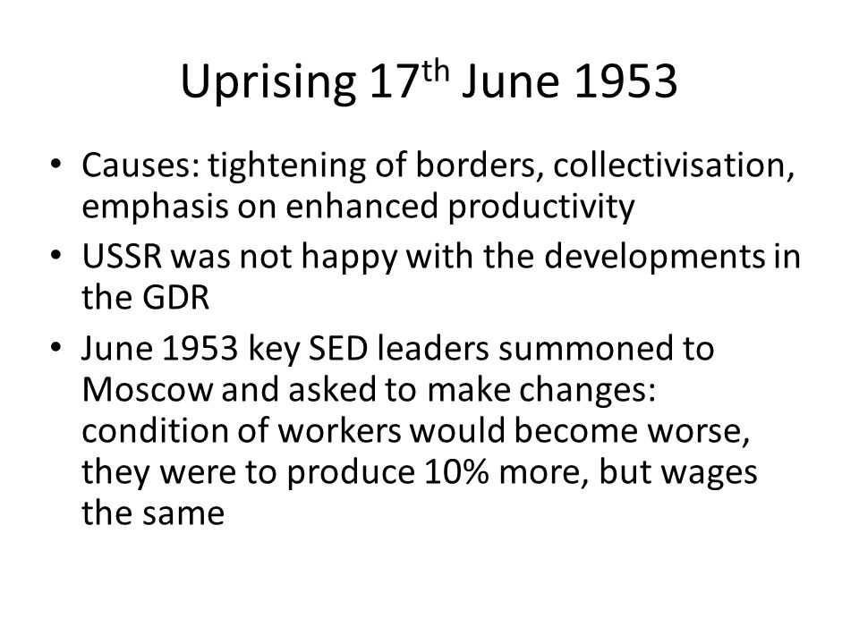 Uprising 17th June 1953 Causes: tightening of borders, collectivisation, emphasis on enhanced productivity.