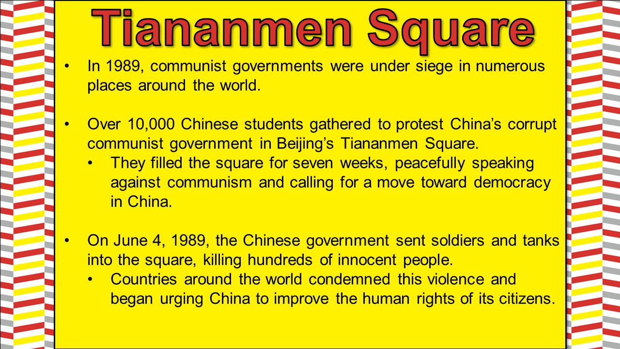 Tiananmen Square In 1989, communist governments were under siege in numerous places around the world.