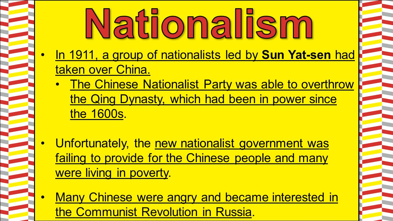 Nationalism In 1911, a group of nationalists led by Sun Yat-sen had taken over China.