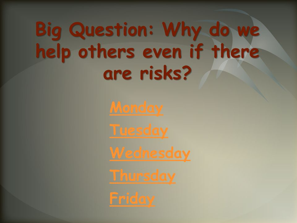 Big Question: Why do we help others even if there are risks