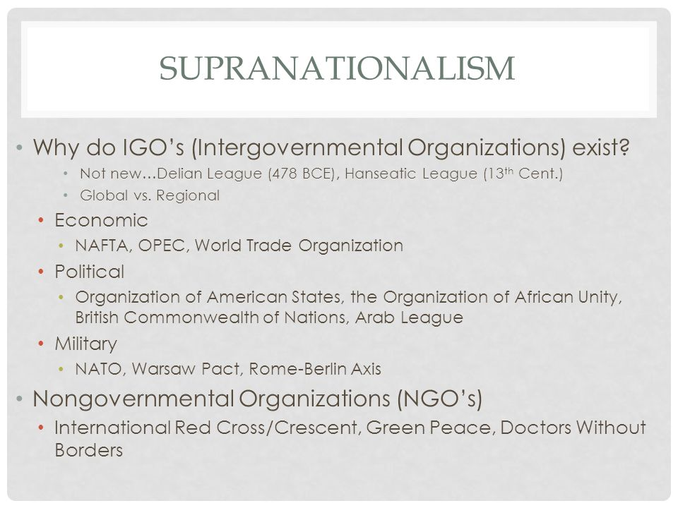 Supranationalism Why do IGO's (Intergovernmental Organizations) exist