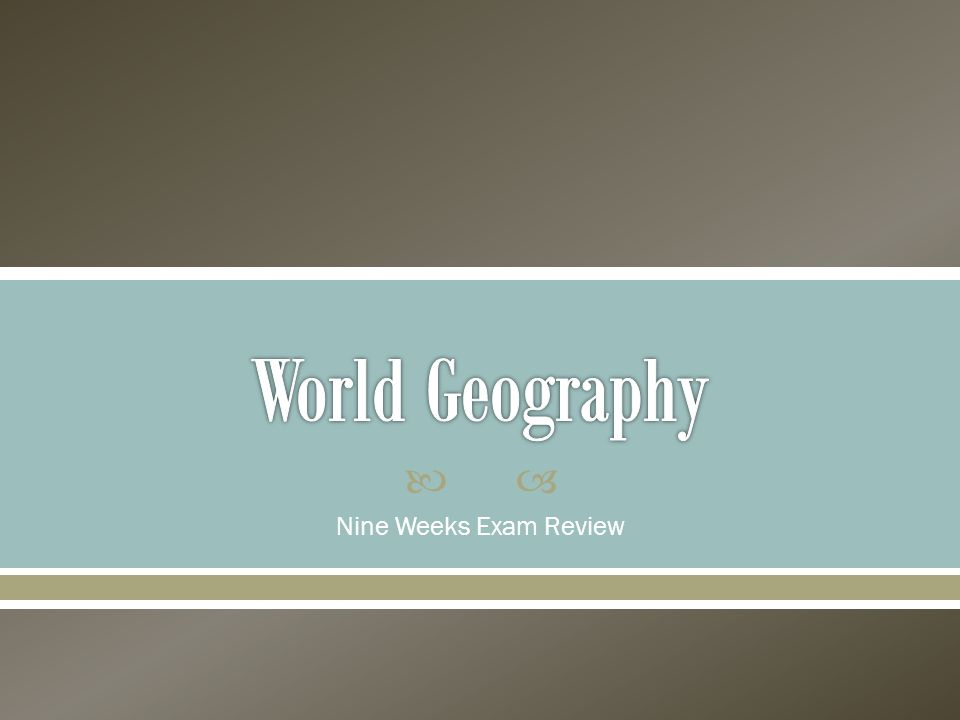 World Geography Nine Weeks Exam Review