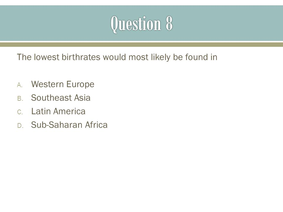 Question 8 The lowest birthrates would most likely be found in