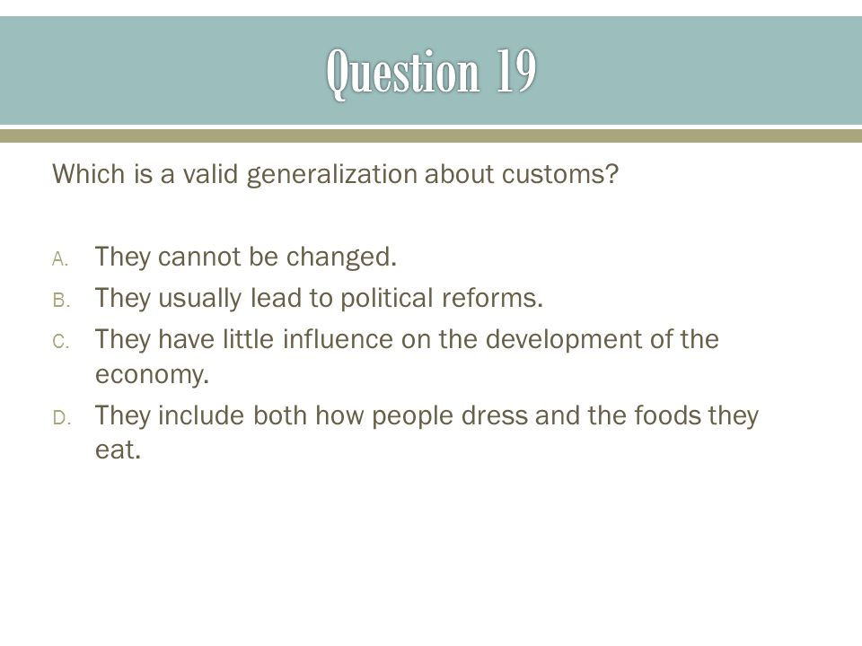 Question 19 Which is a valid generalization about customs