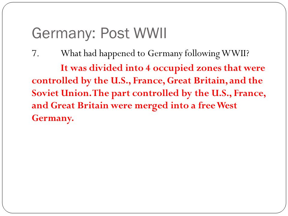 Germany: Post WWII 7. What had happened to Germany following WWII