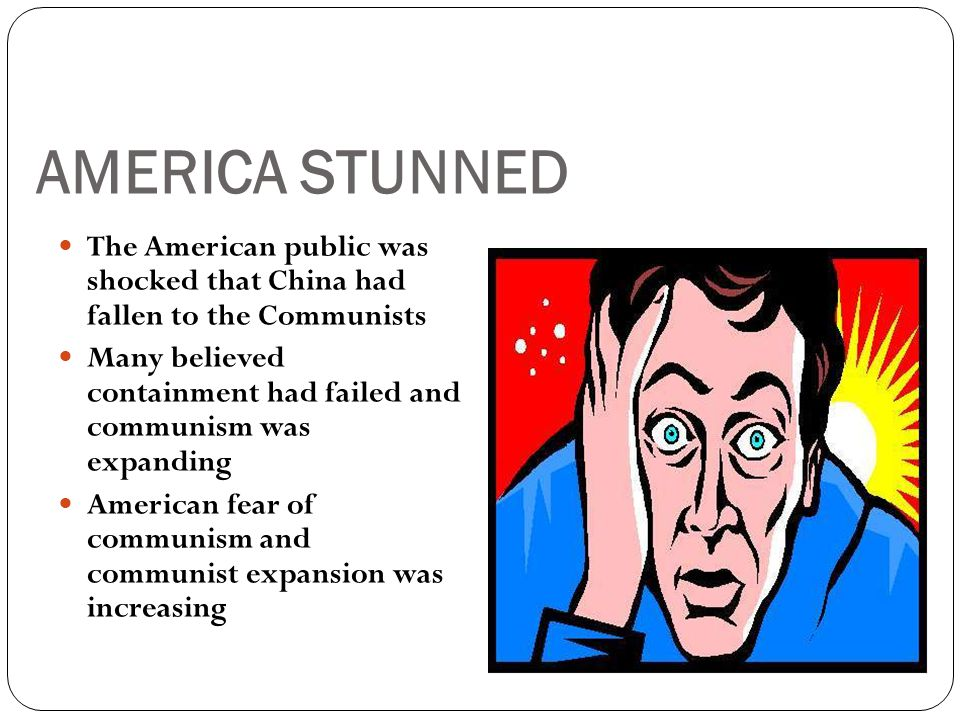 AMERICA STUNNED The American public was shocked that China had fallen to the Communists.