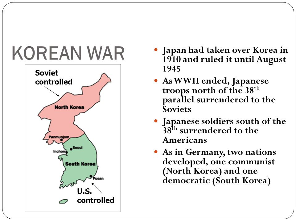 KOREAN WAR Japan had taken over Korea in 1910 and ruled it until August