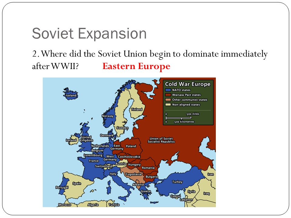 Soviet Expansion 2. Where did the Soviet Union begin to dominate immediately after WWII.