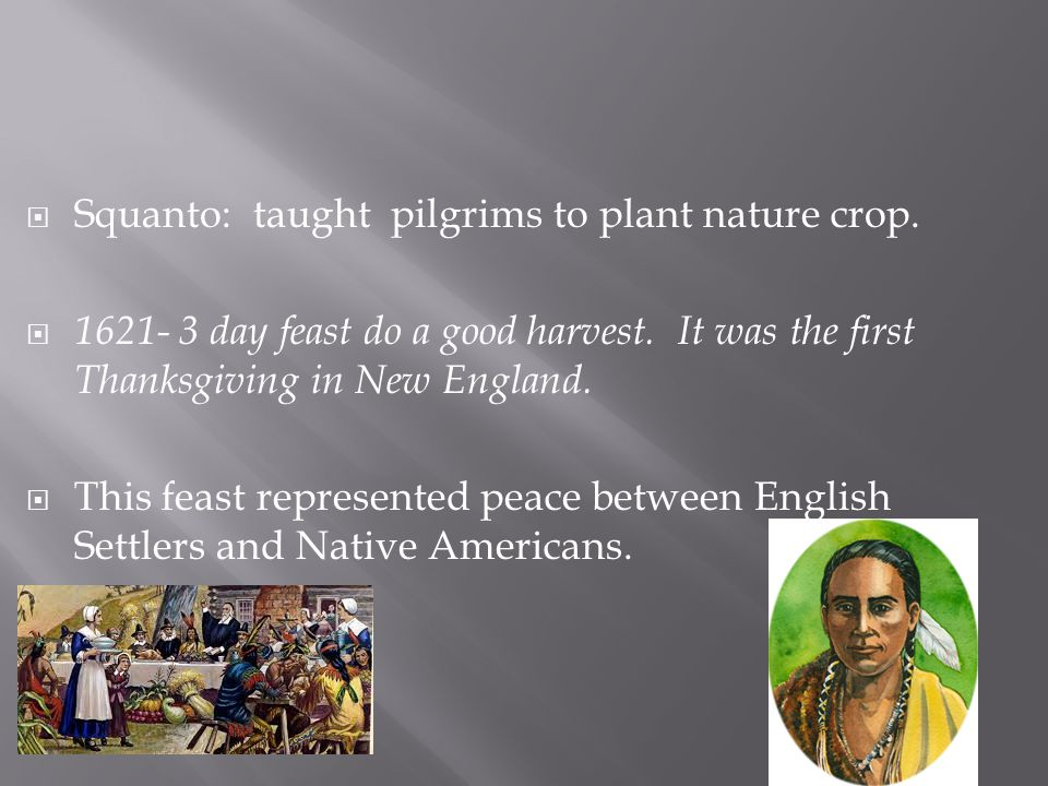 Squanto: taught pilgrims to plant nature crop.