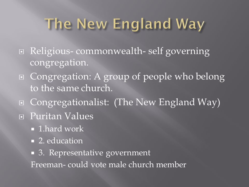 The New England Way Religious- commonwealth- self governing congregation. Congregation: A group of people who belong to the same church.
