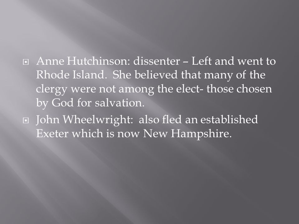 Anne Hutchinson: dissenter – Left and went to Rhode Island