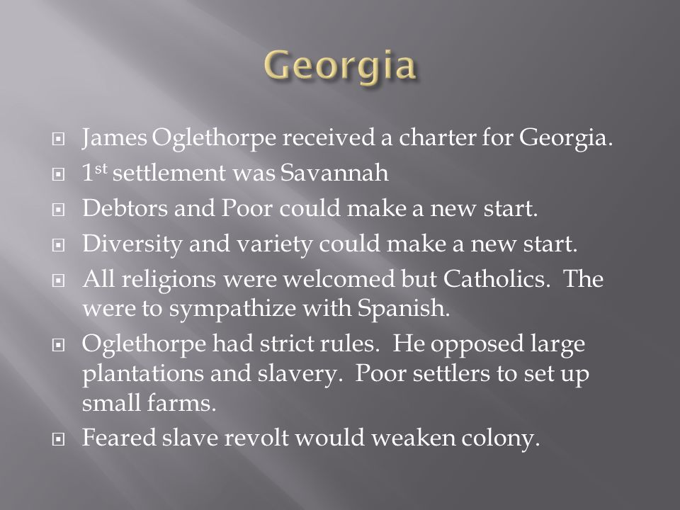 Georgia James Oglethorpe received a charter for Georgia.