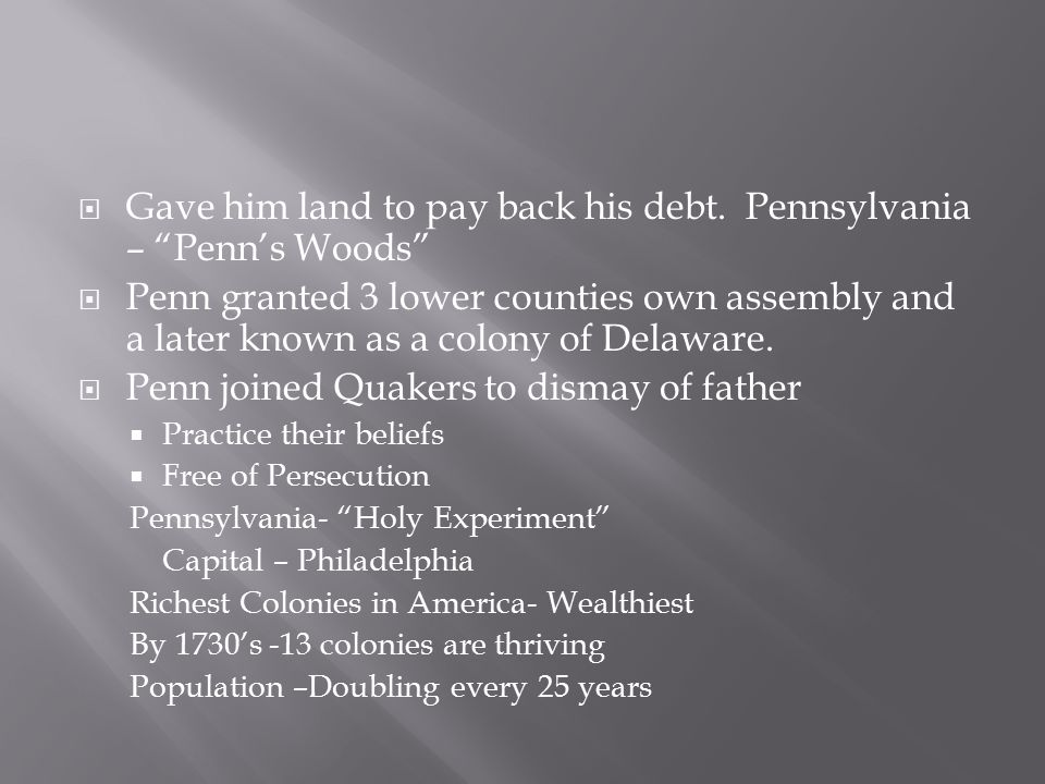 Gave him land to pay back his debt. Pennsylvania – Penn's Woods