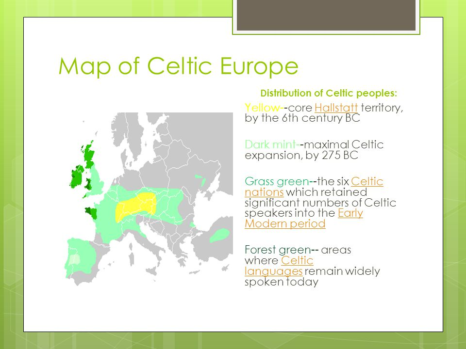 Map of Celtic Europe Distribution of Celtic peoples: Yellow--core Hallstatt territory, by the 6th century BC.