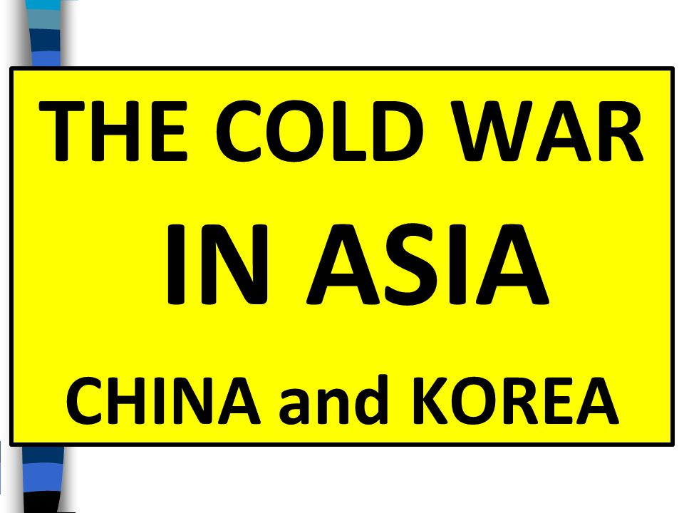 THE COLD WAR IN ASIA CHINA and KOREA