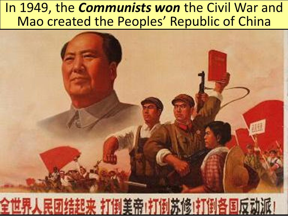 In 1949, the Communists won the Civil War and Mao created the Peoples' Republic of China