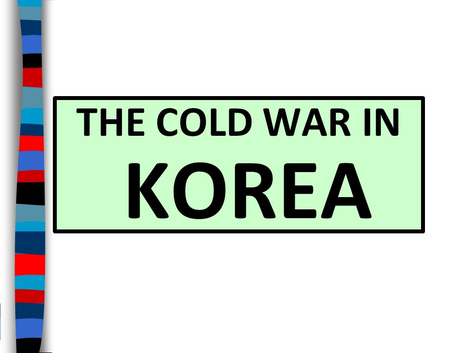 THE COLD WAR IN KOREA