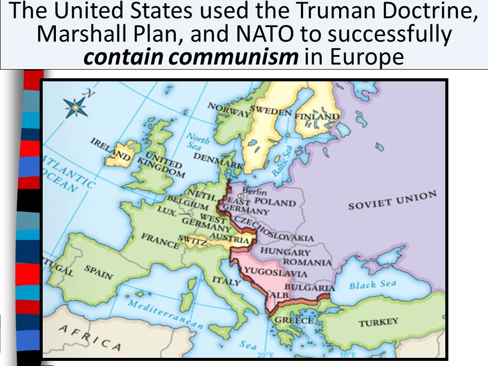 The United States used the Truman Doctrine, Marshall Plan, and NATO to successfully contain communism in Europe