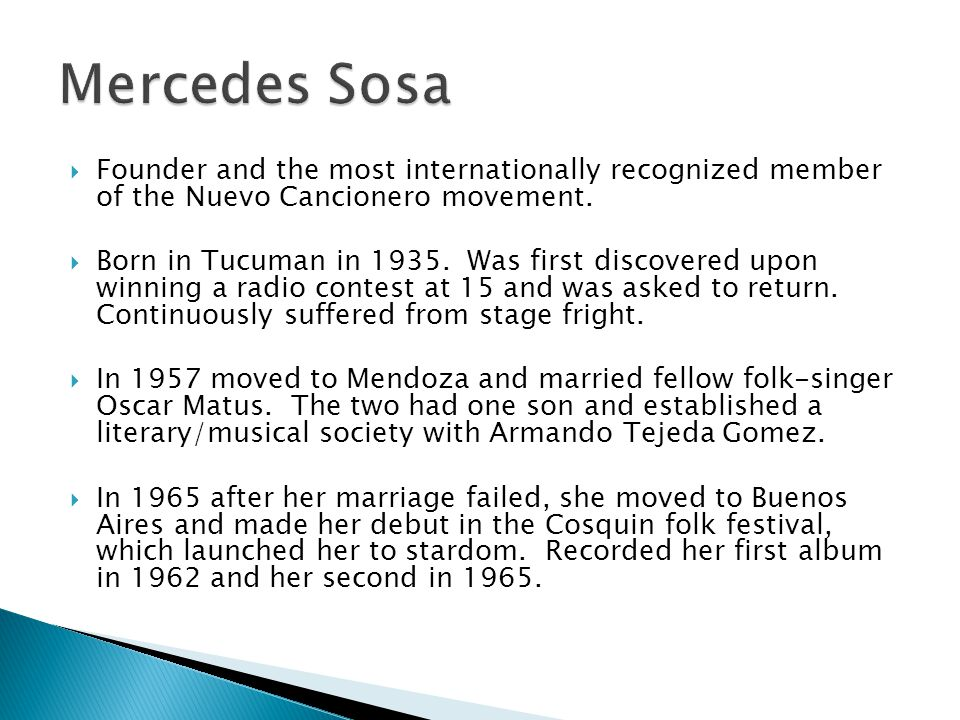 Mercedes Sosa Founder and the most internationally recognized member of the Nuevo Cancionero movement.