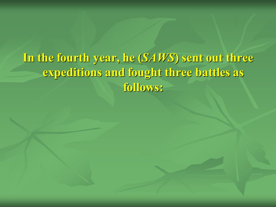 In the fourth year, he (SAWS) sent out three expeditions and fought three battles as follows:
