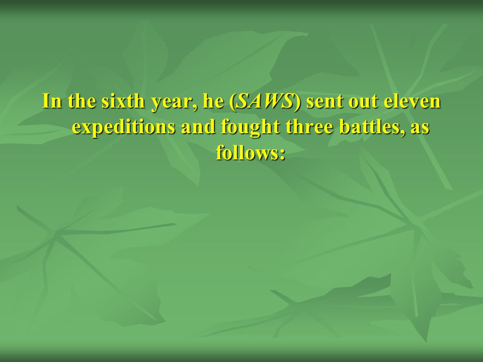 In the sixth year, he (SAWS) sent out eleven expeditions and fought three battles, as follows: