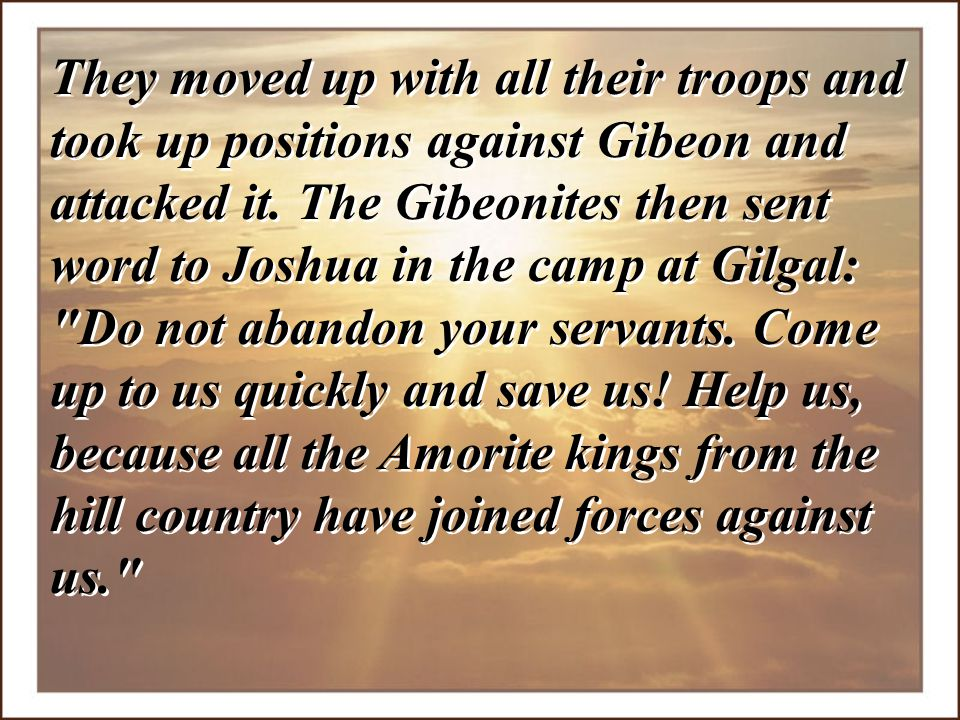 They moved up with all their troops and took up positions against Gibeon and attacked it.