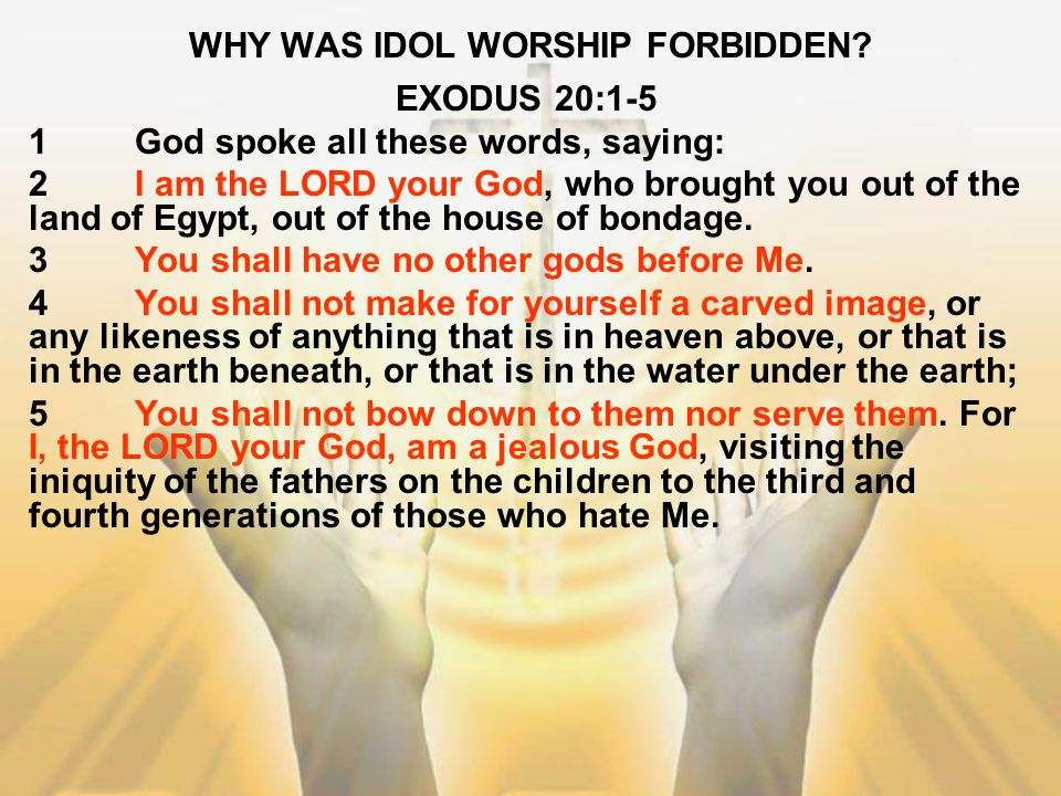 WHY WAS IDOL WORSHIP FORBIDDEN