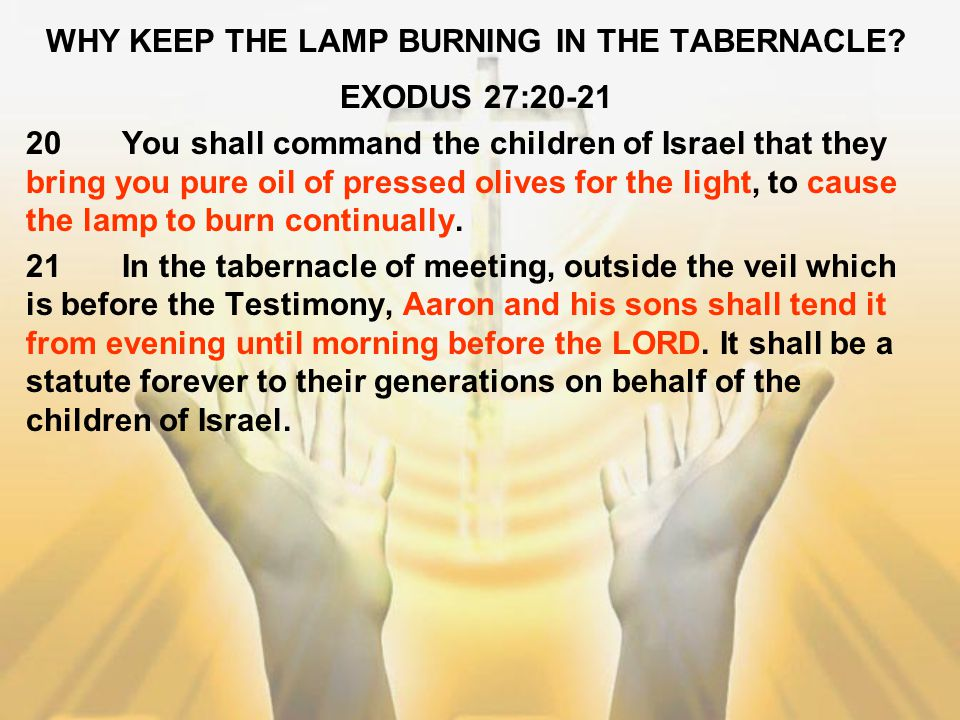 WHY KEEP THE LAMP BURNING IN THE TABERNACLE