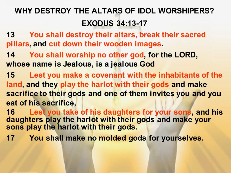 WHY DESTROY THE ALTARS OF IDOL WORSHIPERS