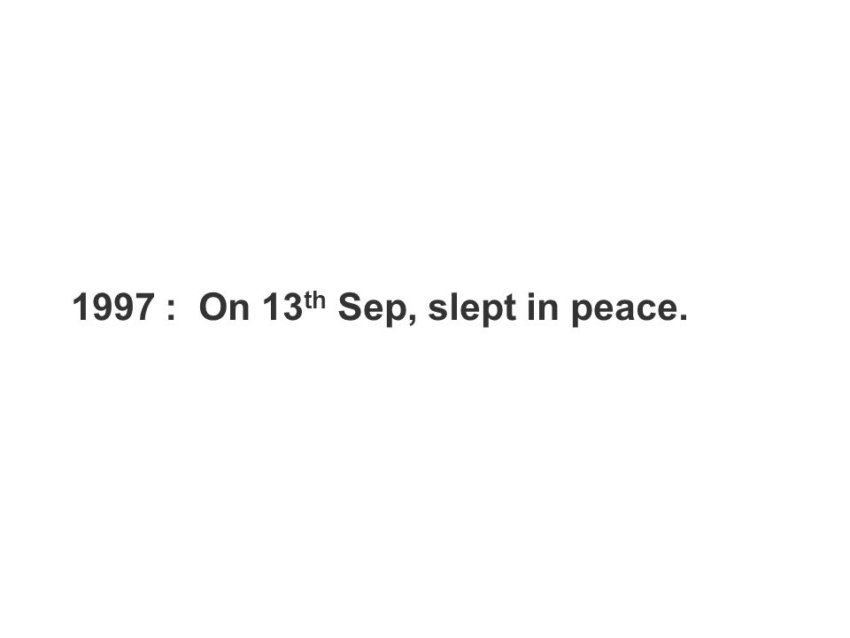 1997 : On 13th Sep, slept in peace.