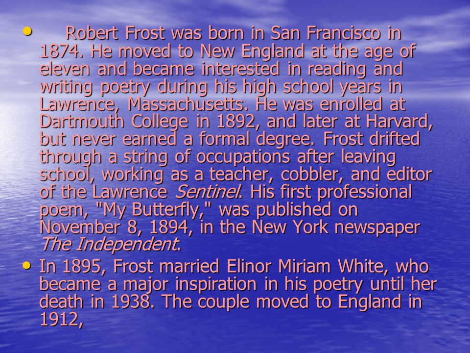Robert Frost was born in San Francisco in 1874