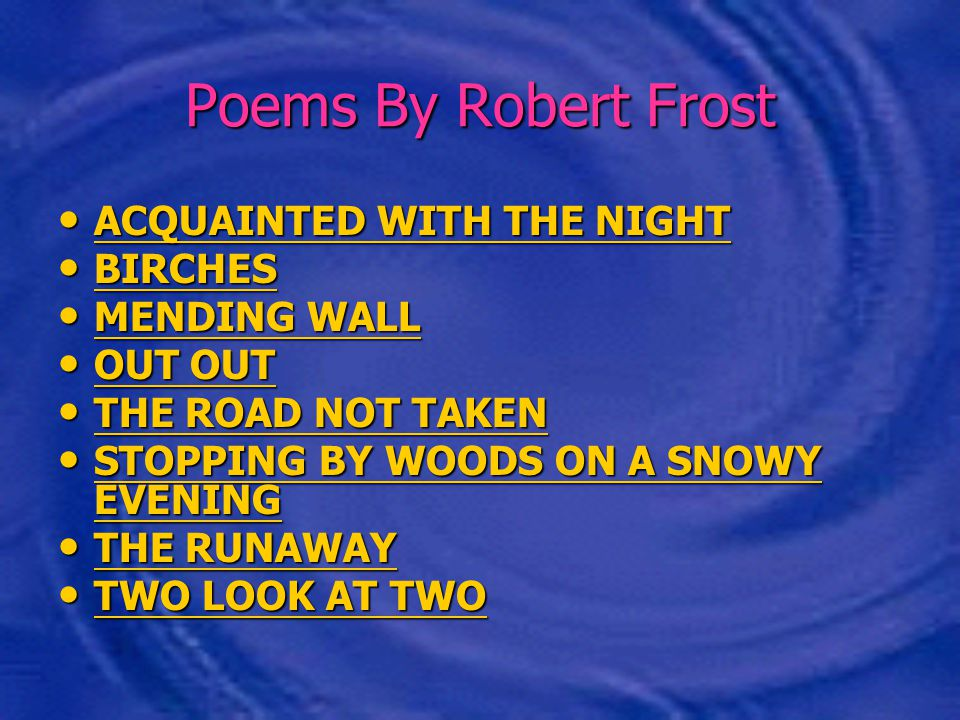 Poems By Robert Frost ACQUAINTED WITH THE NIGHT BIRCHES MENDING WALL