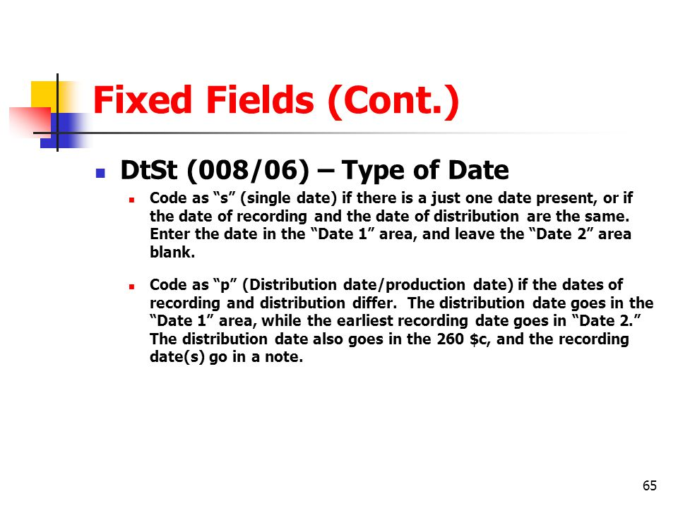 Fixed Fields (Cont.) DtSt (008/06) – Type of Date