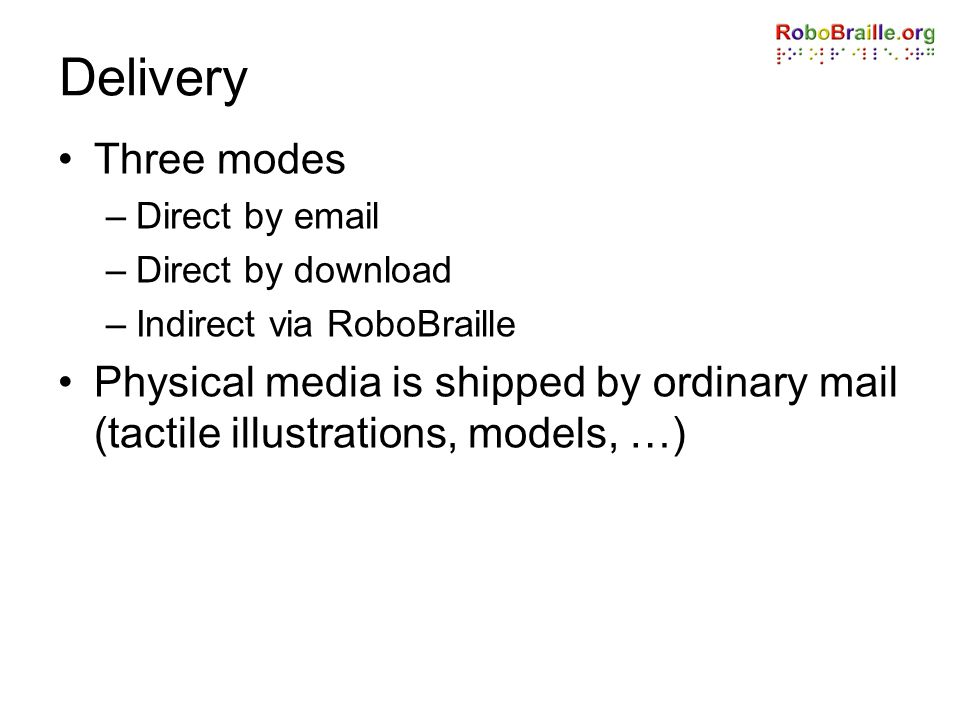 Delivery Three modes. Direct by email. Direct by download. Indirect via RoboBraille.