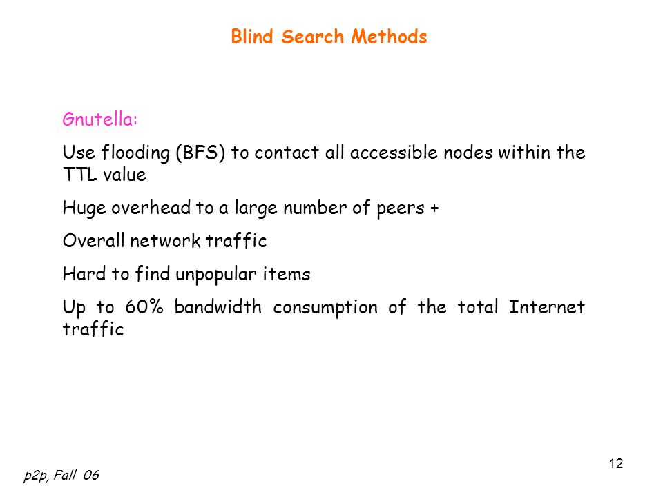Blind Search Methods Gnutella: Use flooding (BFS) to contact all accessible nodes within the TTL value.
