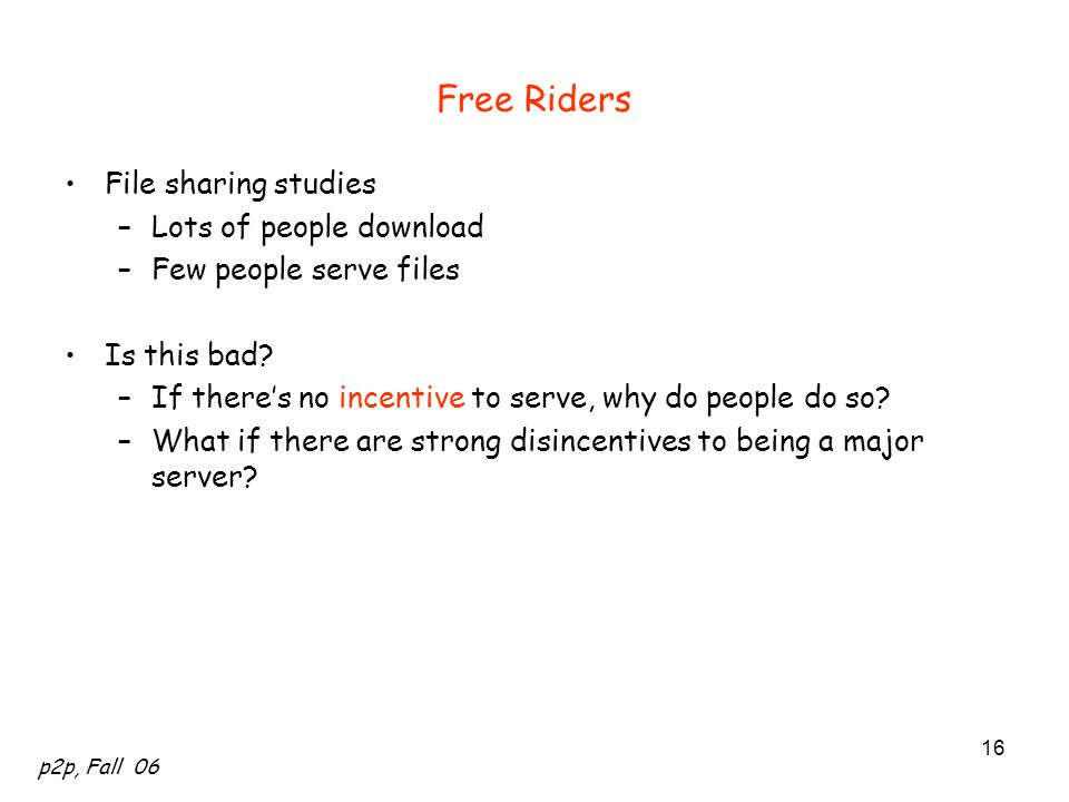 Free Riders File sharing studies Lots of people download