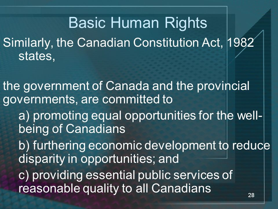 Basic Human Rights Similarly, the Canadian Constitution Act, 1982 states, the government of Canada and the provincial governments, are committed to.